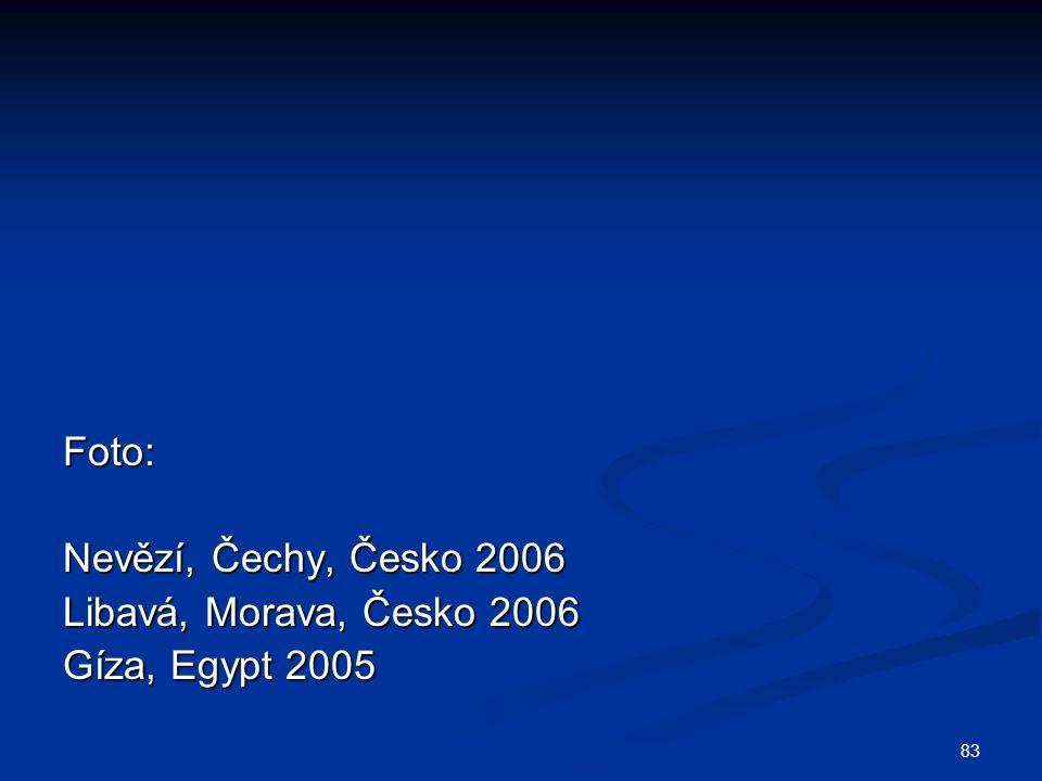83 Foto: Nevězí, Čechy, Česko 2006 Libavá, Morava, Česko 2006 Gíza, Egypt 2005