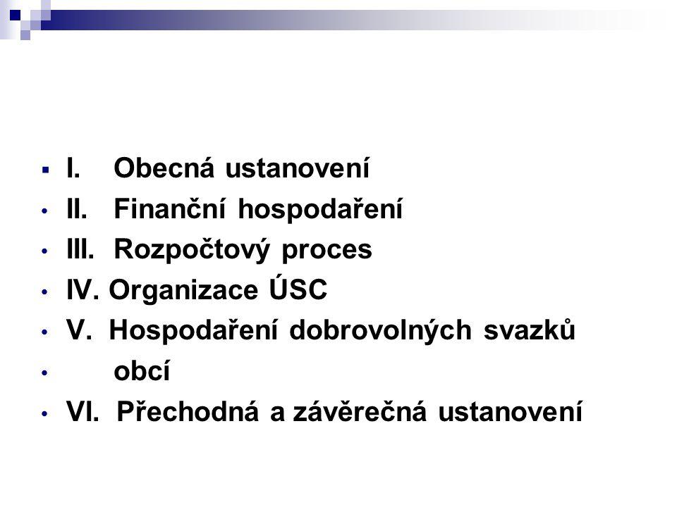  I. Obecná ustanovení II. Finanční hospodaření III. Rozpočtový proces IV. Organizace ÚSC V. Hospodaření dobrovolných svazků obcí VI. Přechodná a závě