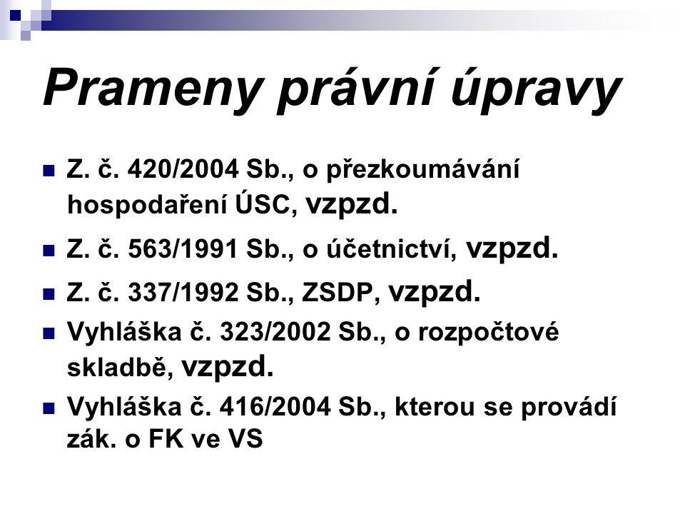Prameny právní úpravy Z. č. 420/2004 Sb., o přezkoumávání hospodaření ÚSC, vzpzd. Z. č. 563/1991 Sb., o účetnictví, vzpzd. Z. č. 337/1992 Sb., ZSDP, v