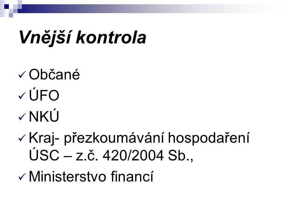 Vnější kontrola Občané ÚFO NKÚ Kraj- přezkoumávání hospodaření ÚSC – z.č. 420/2004 Sb., Ministerstvo financí