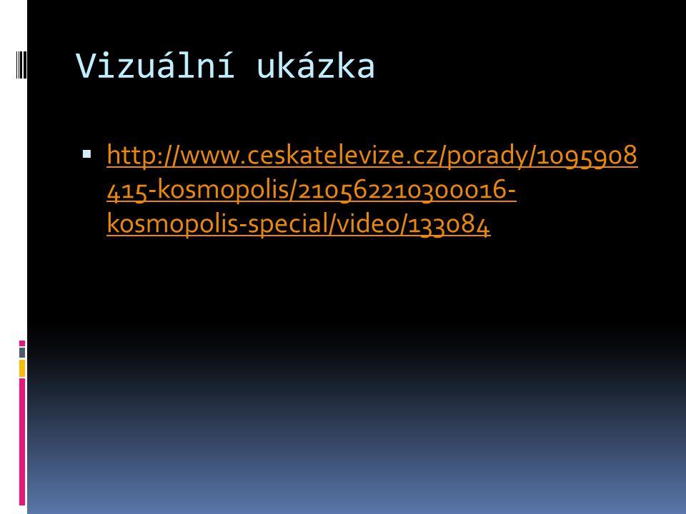 Vizuální ukázka  http://www.ceskatelevize.cz/porady/1095908 415-kosmopolis/210562210300016- kosmopolis-special/video/133084 http://www.ceskatelevize.