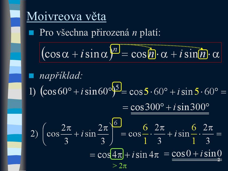 Moivreova věta Pro všechna přirozená n platí: například: > 2  2