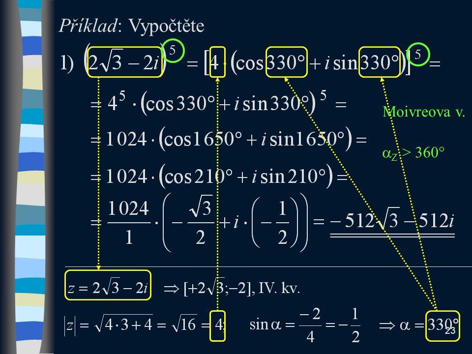 Příklad: Vypočtěte Moivreova v.  Z > 360  23