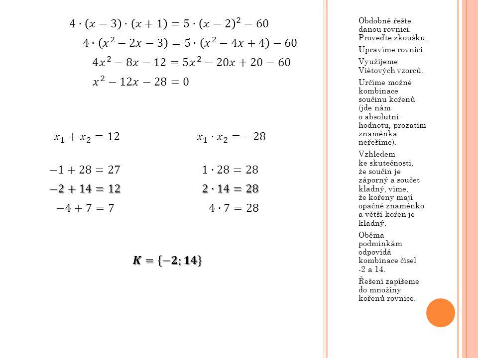 Obdobně řešte danou rovnici. Proveďte zkoušku. Upravíme rovnici. Využijeme Viètových vzorců. Určíme možné kombinace součinu kořenů (jde nám o absolutn
