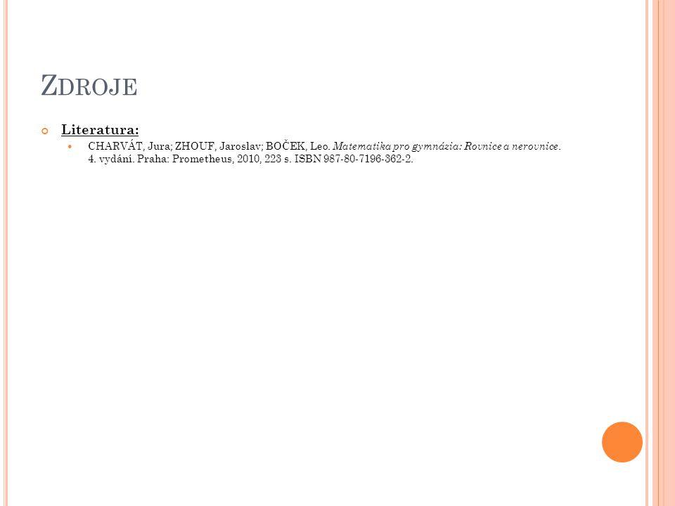 Z DROJE Literatura: CHARVÁT, Jura; ZHOUF, Jaroslav; BOČEK, Leo. Matematika pro gymnázia: Rovnice a nerovnice. 4. vydání. Praha: Prometheus, 2010, 223