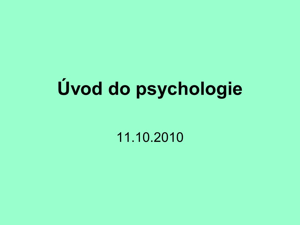Úvod do psychologie 11.10.2010
