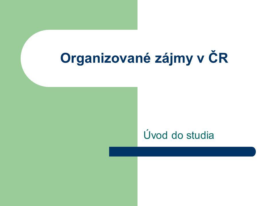 Organizované zájmy v ČR Úvod do studia