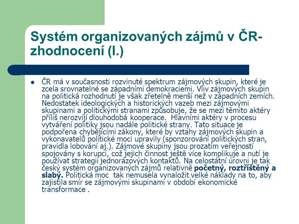 Systém organizovaných zájmů v ČR- zhodnocení (I.) ČR má v současnosti rozvinuté spektrum zájmových skupin, které je zcela srovnatelné se západními dem