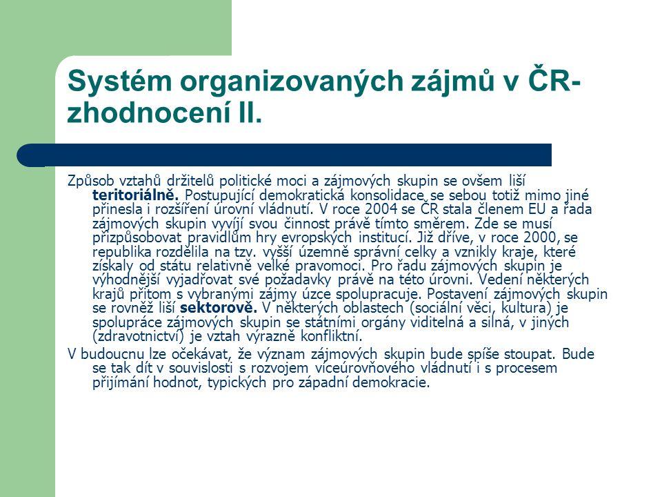 Systém organizovaných zájmů v ČR- zhodnocení II. Způsob vztahů držitelů politické moci a zájmových skupin se ovšem liší teritoriálně. Postupující demo