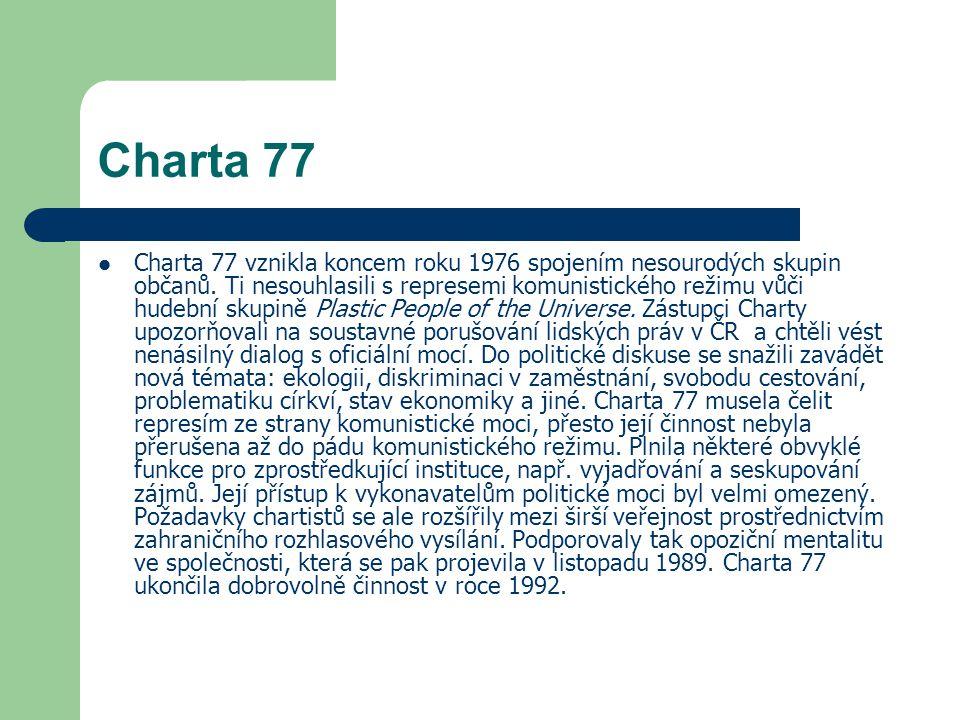 Charta 77 Charta 77 vznikla koncem roku 1976 spojením nesourodých skupin občanů. Ti nesouhlasili s represemi komunistického režimu vůči hudební skupin