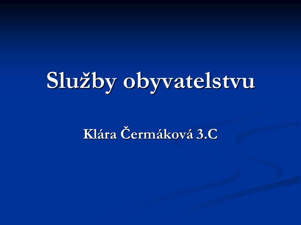 Služby obyvatelstvu Klára Čermáková 3.C
