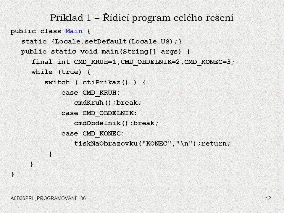 """A0B36PRI """"PROGRAMOVÁNÍ"""" 0612 Příklad 1 – Řídicí program celého řešení public class Main { static {Locale.setDefault(Locale.US);} public static void ma"""