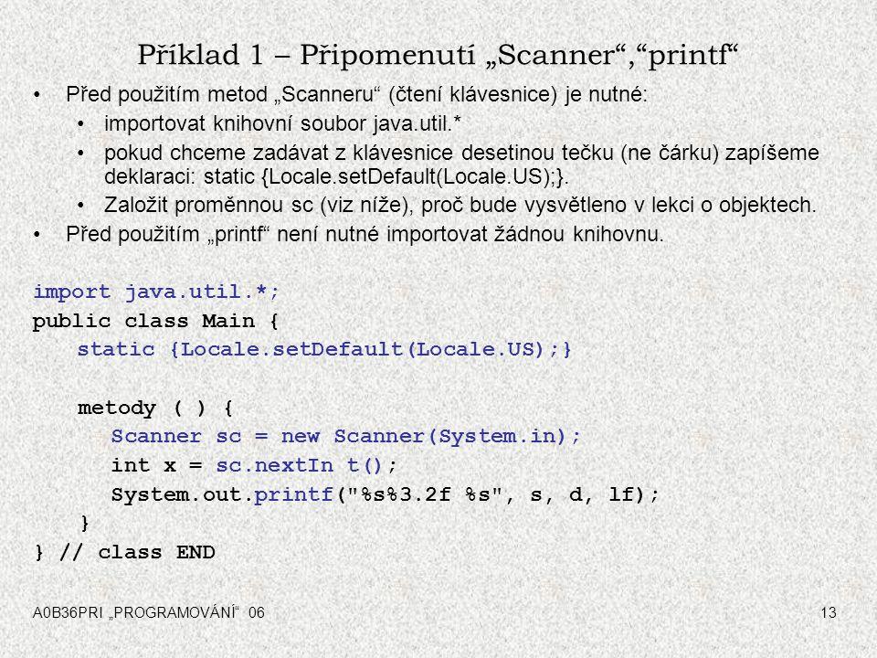 """A0B36PRI """"PROGRAMOVÁNÍ"""" 0613 Příklad 1 – Připomenutí """"Scanner"""",""""printf"""" Před použitím metod """"Scanneru"""" (čtení klávesnice) je nutné: importovat knihovn"""