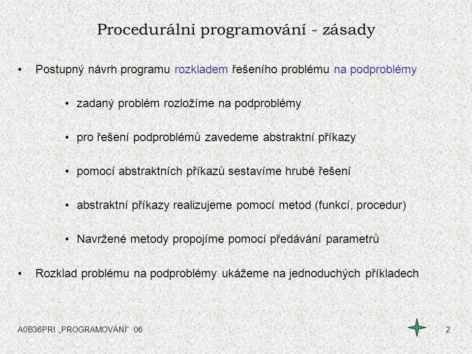 """A0B36PRI """"PROGRAMOVÁNÍ"""" 062 Procedurální programování - zásady Postupný návrh programu rozkladem řešeního problému na podproblémy zadaný problém rozlo"""