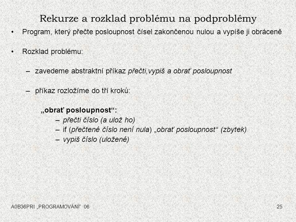 """A0B36PRI """"PROGRAMOVÁNÍ"""" 0625 Rekurze a rozklad problému na podproblémy Program, který přečte posloupnost čísel zakončenou nulou a vypíše ji obráceně R"""