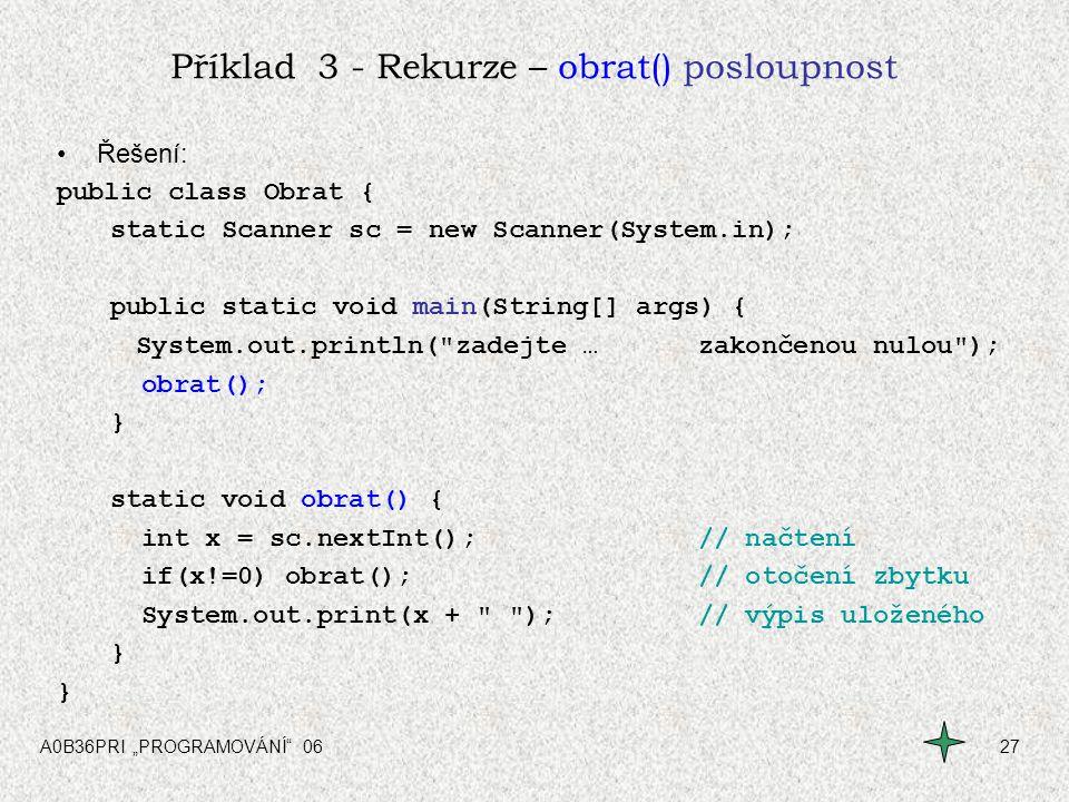 """A0B36PRI """"PROGRAMOVÁNÍ"""" 0627 Příklad 3 - Rekurze – obrat() posloupnost Řešení: public class Obrat { static Scanner sc = new Scanner(System.in); public"""