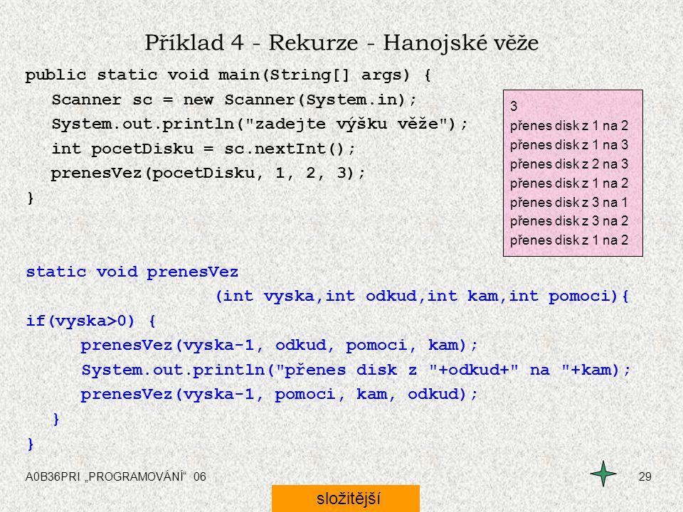 """A0B36PRI """"PROGRAMOVÁNÍ"""" 0629 Příklad 4 - Rekurze - Hanojské věže public static void main(String[] args) { Scanner sc = new Scanner(System.in); System."""