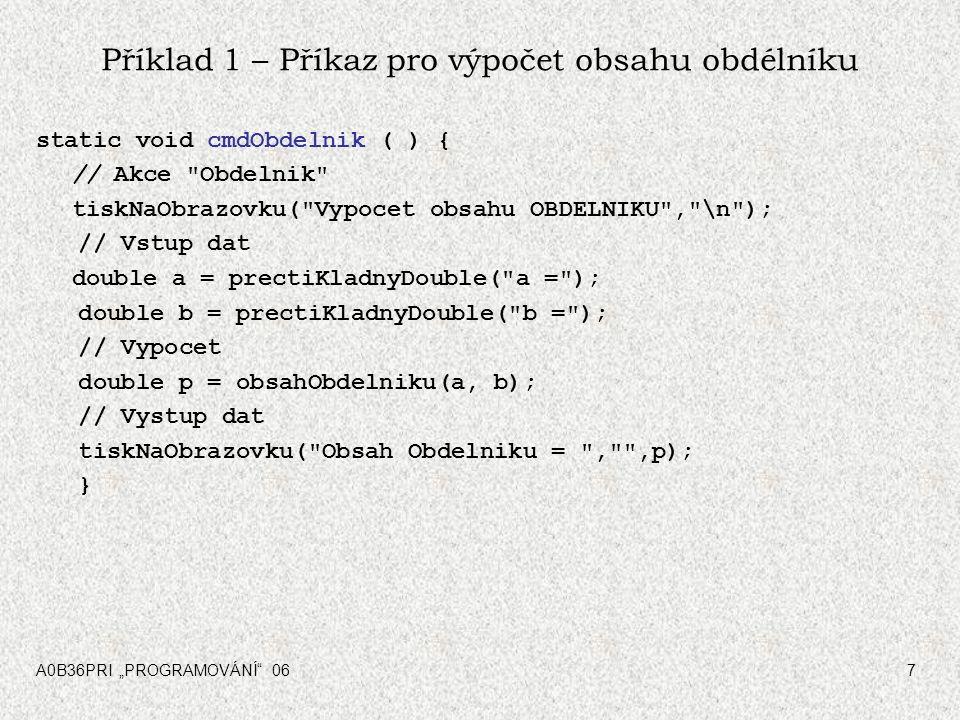 """A0B36PRI """"PROGRAMOVÁNÍ 068 Příklad 1 – Příkaz pro výpočet obsahu kruhu static void cmdKruh ( ) { // Akce Kruh tiskNaObrazovku( Vypocet obsahu KRUHU , \n ); // Vstup dat double r = prectiKladnyDouble( r = ); // Vypocet double p = obsahKruhu(r); // Vystup dat tiskNaObrazovku( Obsah KRUHU = , ,p); }"""