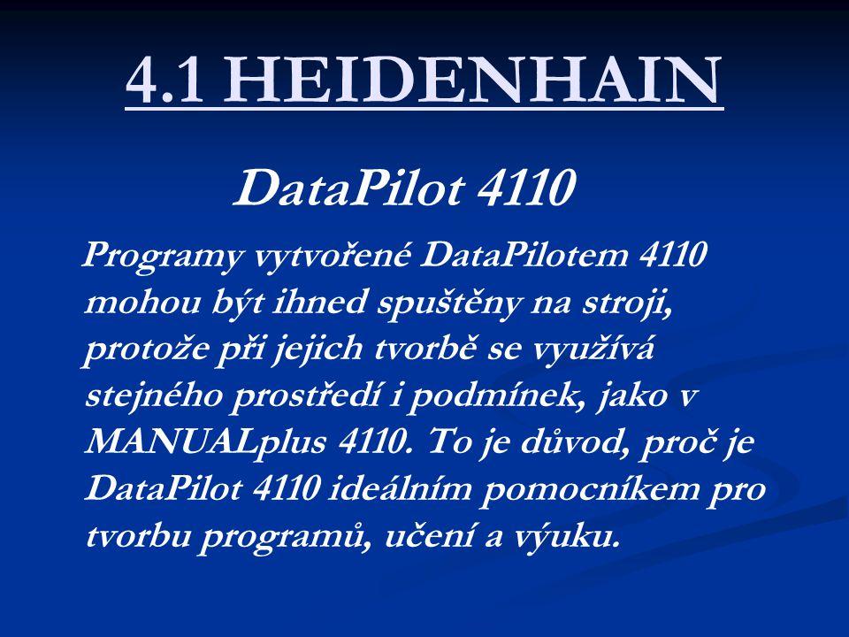 4.1 HEIDENHAIN DataPilot 4110 Programy vytvořené DataPilotem 4110 mohou být ihned spuštěny na stroji, protože při jejich tvorbě se využívá stejného prostředí i podmínek, jako v MANUALplus 4110.