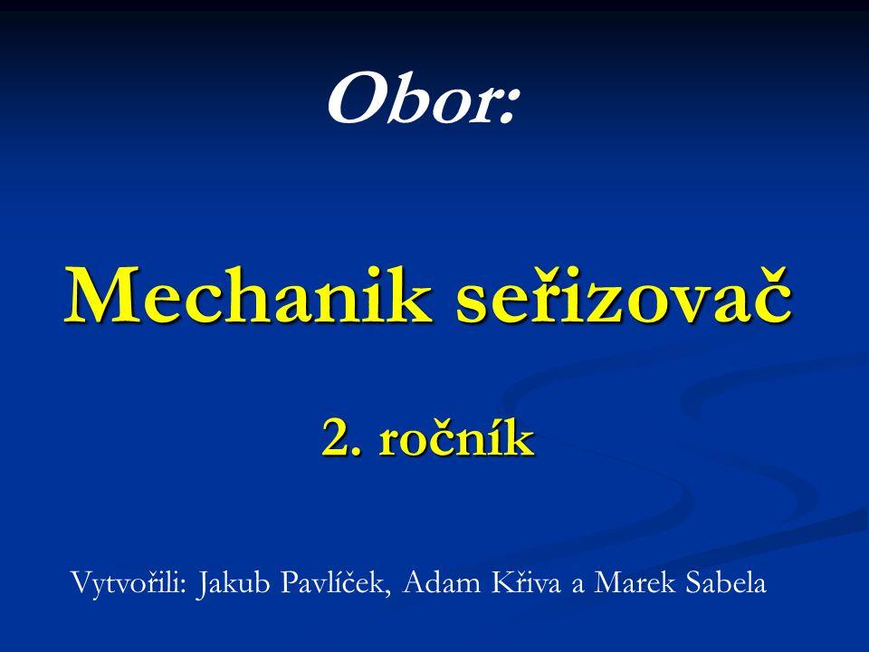 Obor: Mechanik seřizovač 2. ročník Vytvořili: Jakub Pavlíček, Adam Křiva a Marek Sabela