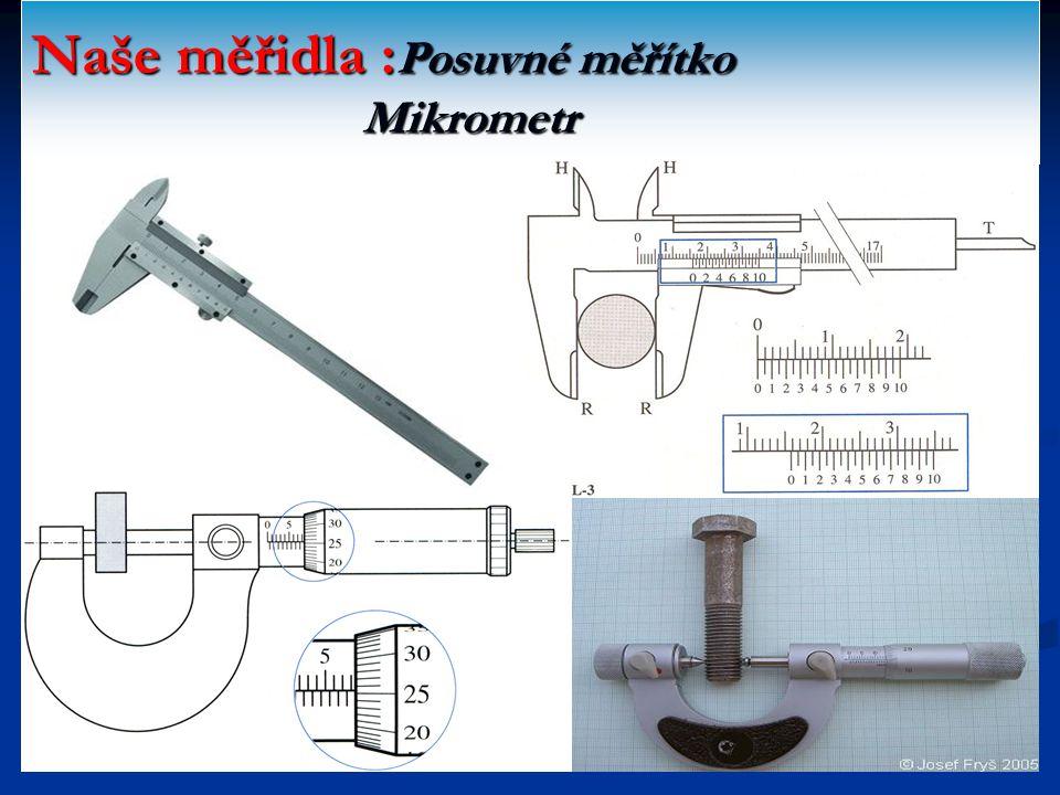 Naše měřidla : Posuvné měřítko Mikrometr
