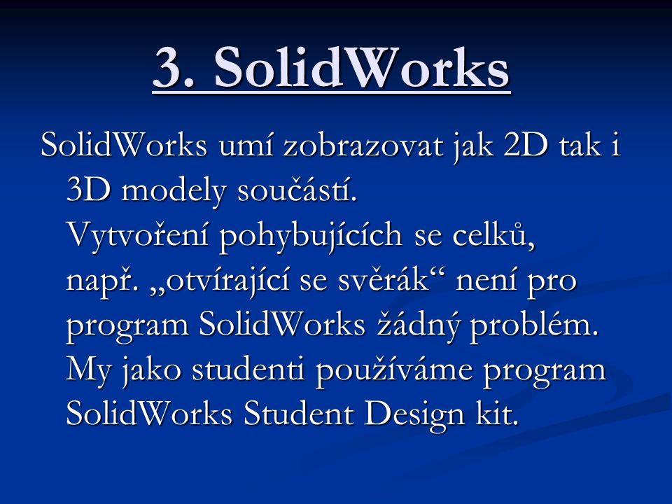 """3. SolidWorks SolidWorks umí zobrazovat jak 2D tak i 3D modely součástí. Vytvoření pohybujících se celků, např.,,otvírající se svěrák"""" není pro progra"""