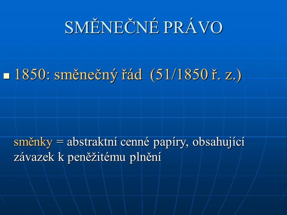 SMĚNEČNÉ PRÁVO 1850: směnečný řád (51/1850 ř. z.) 1850: směnečný řád (51/1850 ř.