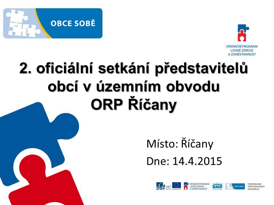 2. oficiální setkání představitelů obcí v územním obvodu ORP Říčany Místo: Říčany Dne: 14.4.2015