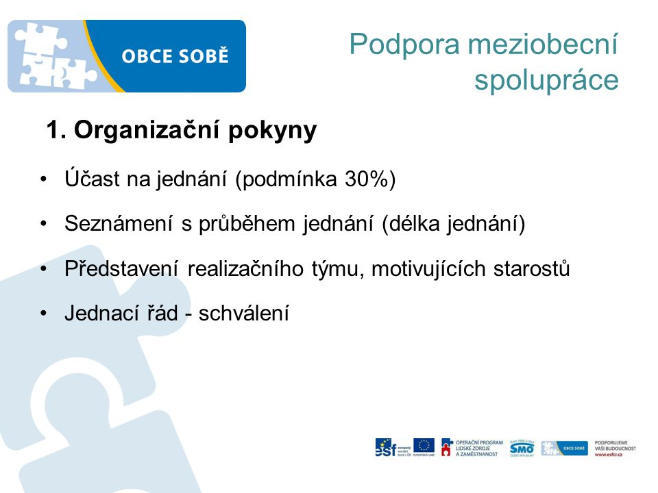 Podpora meziobecní spolupráce Účast na jednání (podmínka 30%) Seznámení s průběhem jednání (délka jednání) Představení realizačního týmu, motivujících starostů Jednací řád - schválení 1.