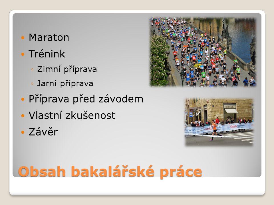 Obsah bakalářské práce Maraton Trénink ◦Zimní příprava ◦Jarní příprava Příprava před závodem Vlastní zkušenost Závěr