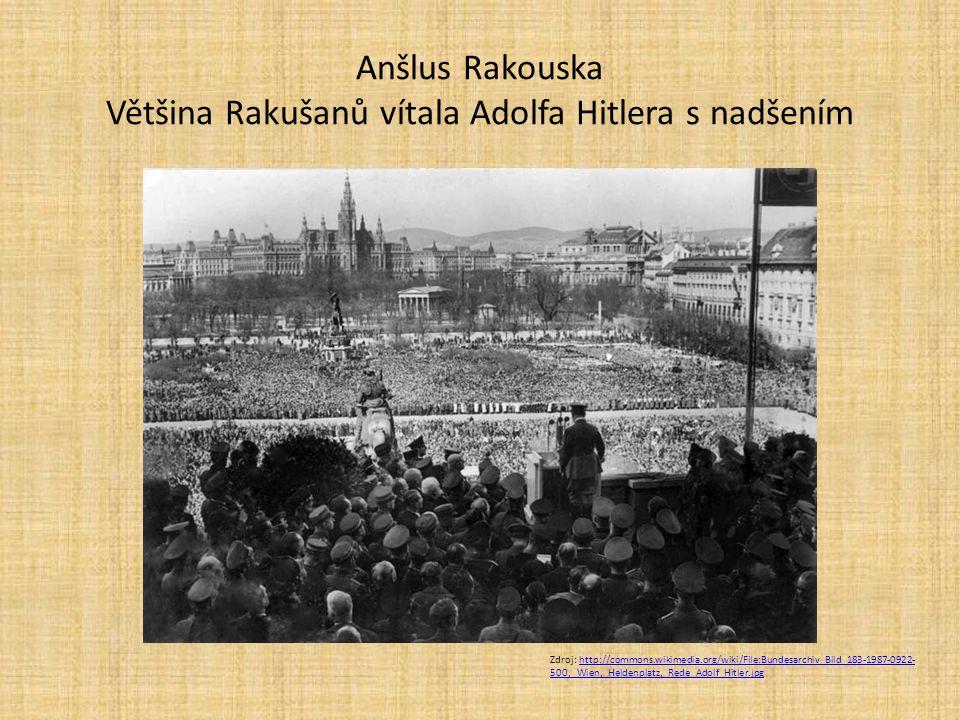 Anšlus Rakouska Většina Rakušanů vítala Adolfa Hitlera s nadšením Zdroj: http://commons.wikimedia.org/wiki/File:Bundesarchiv_Bild_183-1987-0922- 500,_