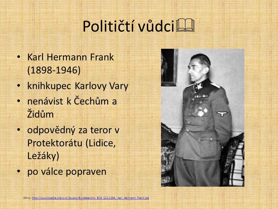 Političtí vůdci  Karl Hermann Frank (1898-1946) knihkupec Karlovy Vary nenávist k Čechům a Židům odpovědný za teror v Protektorátu (Lidice, Ležáky) p