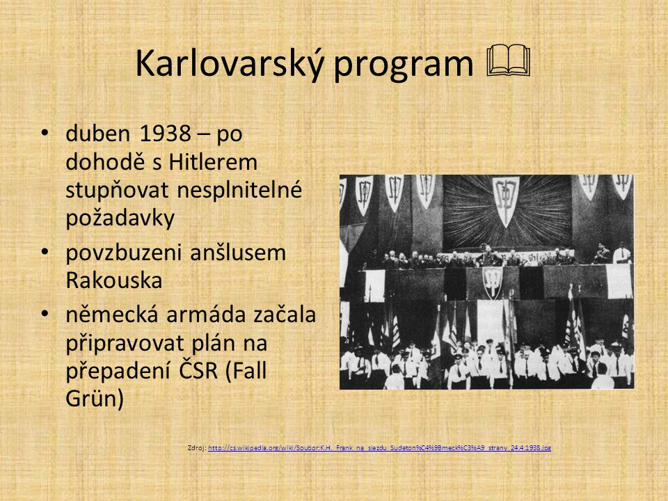 Karlovarský program  duben 1938 – po dohodě s Hitlerem stupňovat nesplnitelné požadavky povzbuzeni anšlusem Rakouska německá armáda začala připravova