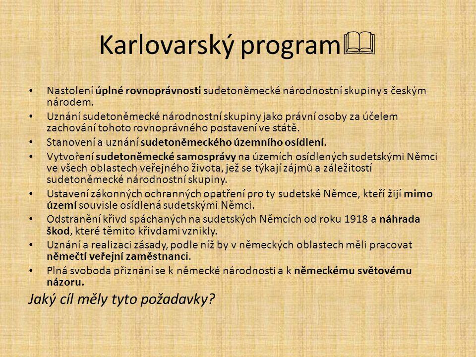 Karlovarský program  Nastolení úplné rovnoprávnosti sudetoněmecké národnostní skupiny s českým národem. Uznání sudetoněmecké národnostní skupiny jako