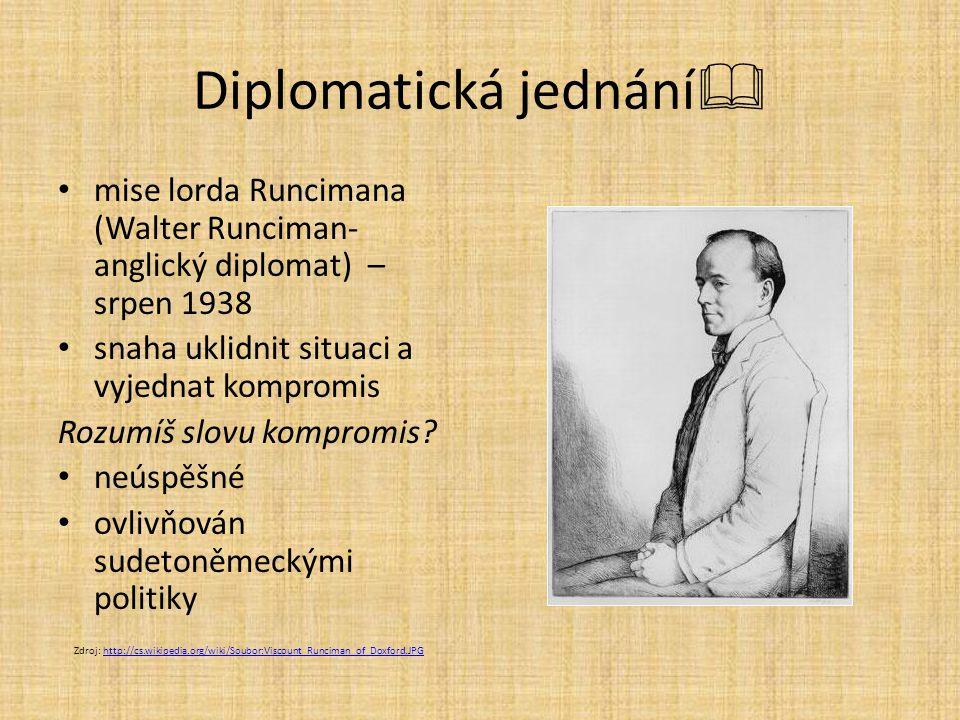 Diplomatická jednání  mise lorda Runcimana (Walter Runciman- anglický diplomat) – srpen 1938 snaha uklidnit situaci a vyjednat kompromis Rozumíš slov