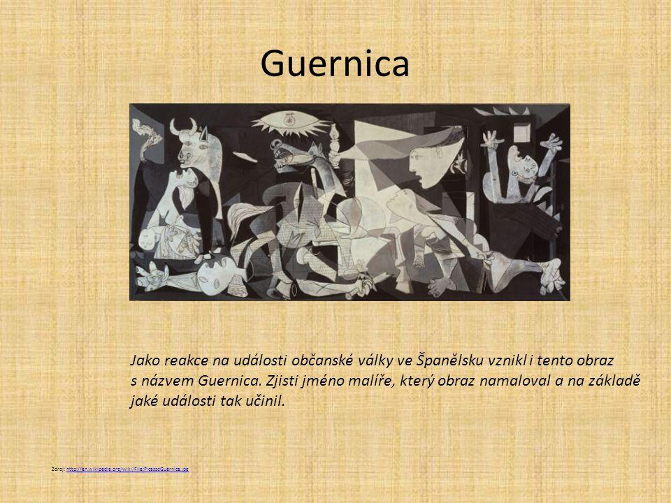 Guernica Zdroj: http://en.wikipedia.org/wiki/File:PicassoGuernica.jpghttp://en.wikipedia.org/wiki/File:PicassoGuernica.jpg Jako reakce na události obč