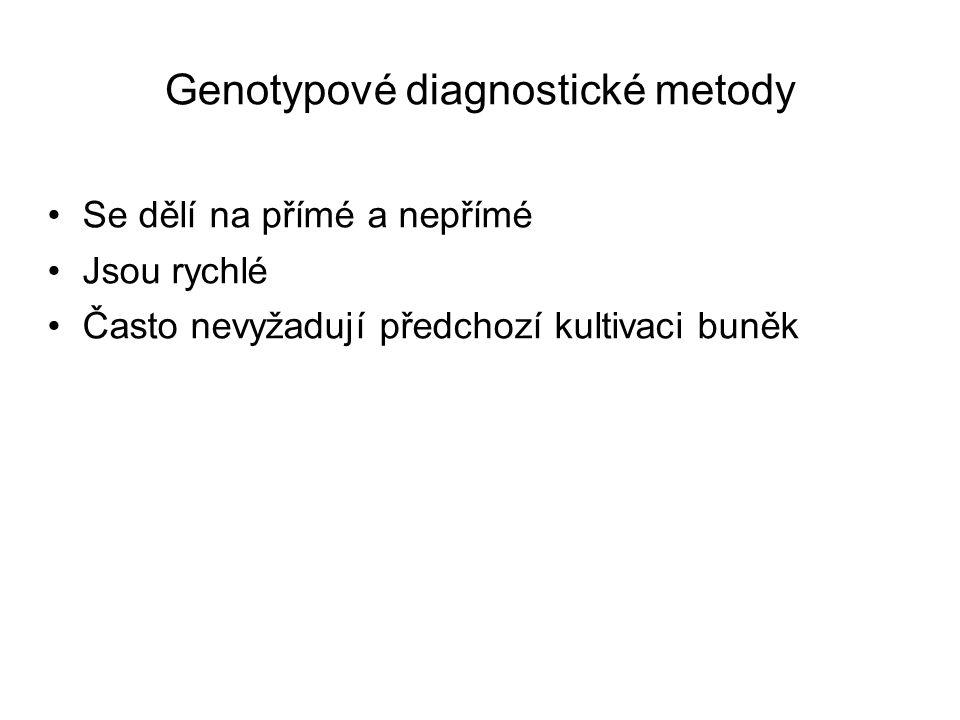 Genotypové diagnostické metody Se dělí na přímé a nepřímé Jsou rychlé Často nevyžadují předchozí kultivaci buněk