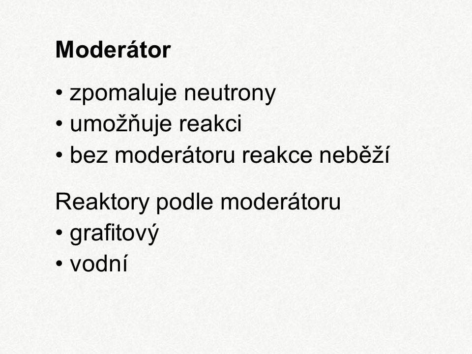 Moderátor zpomaluje neutrony umožňuje reakci bez moderátoru reakce neběží Reaktory podle moderátoru grafitový vodní