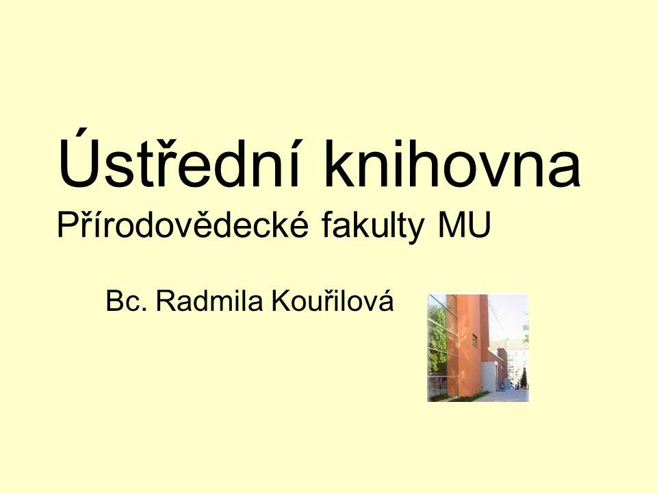 Ústřední knihovna Přírodovědecké fakulty MU Bc. Radmila Kouřilová