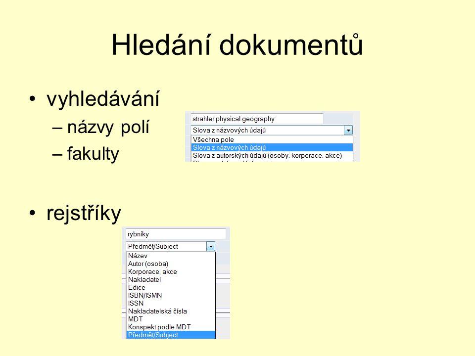 Hledání dokumentů vyhledávání –názvy polí –fakulty rejstříky