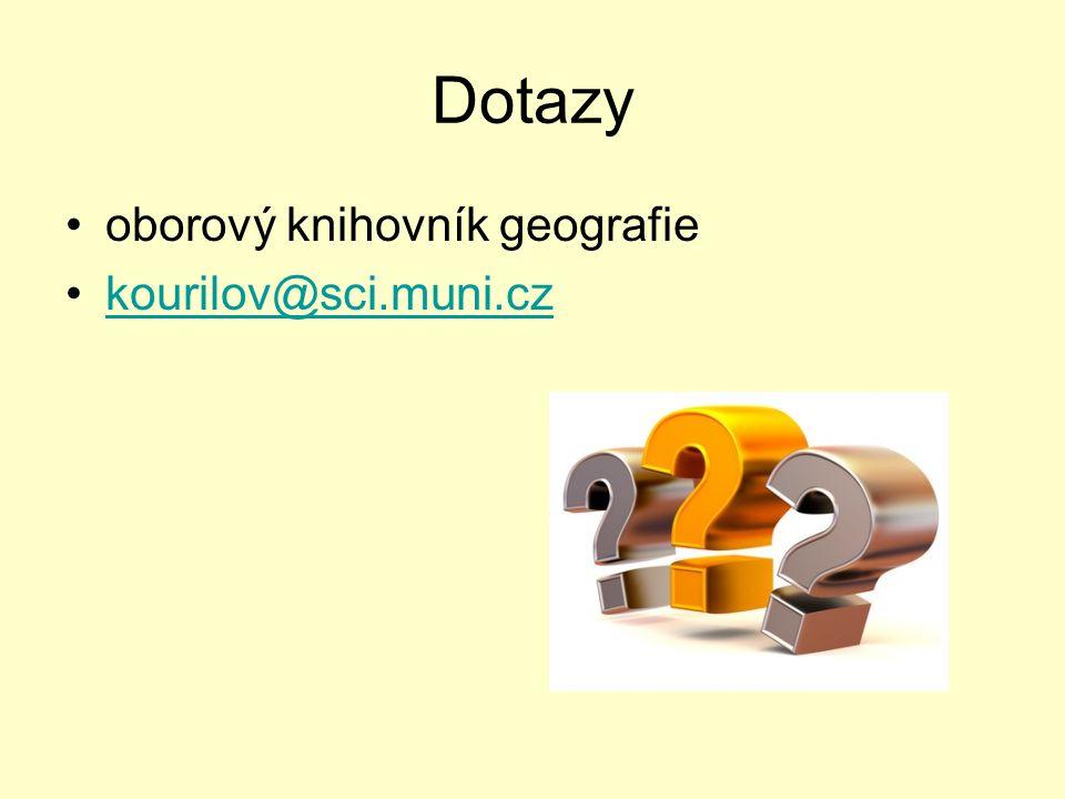 Dotazy oborový knihovník geografie kourilov@sci.muni.czkourilov@sci.muni.cz