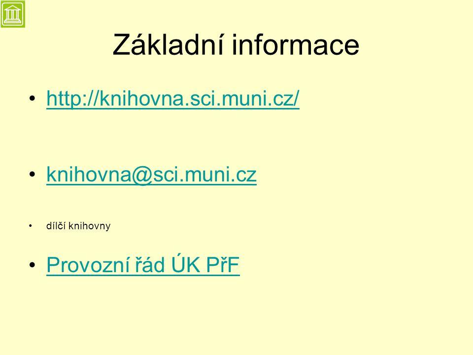 Základní informace http://knihovna.sci.muni.cz/ knihovna@sci.muni.cz dílčí knihovny Provozní řád ÚK PřF