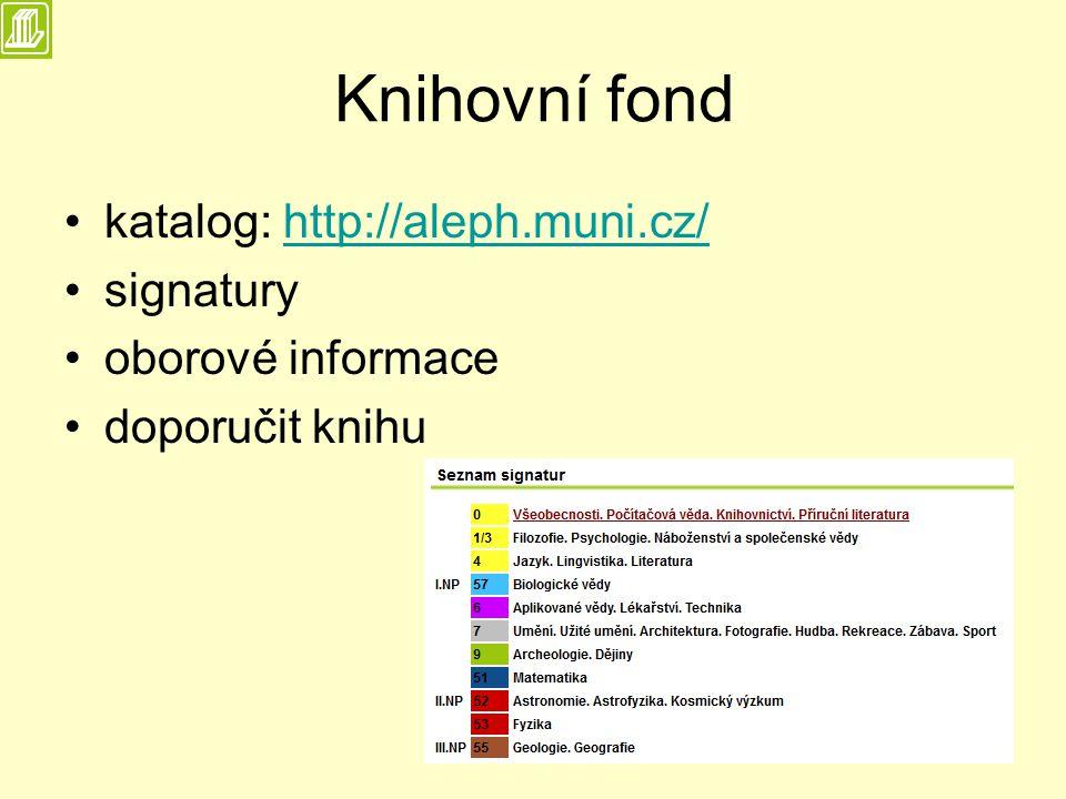 Knihovní fond katalog: http://aleph.muni.cz/http://aleph.muni.cz/ signatury oborové informace doporučit knihu