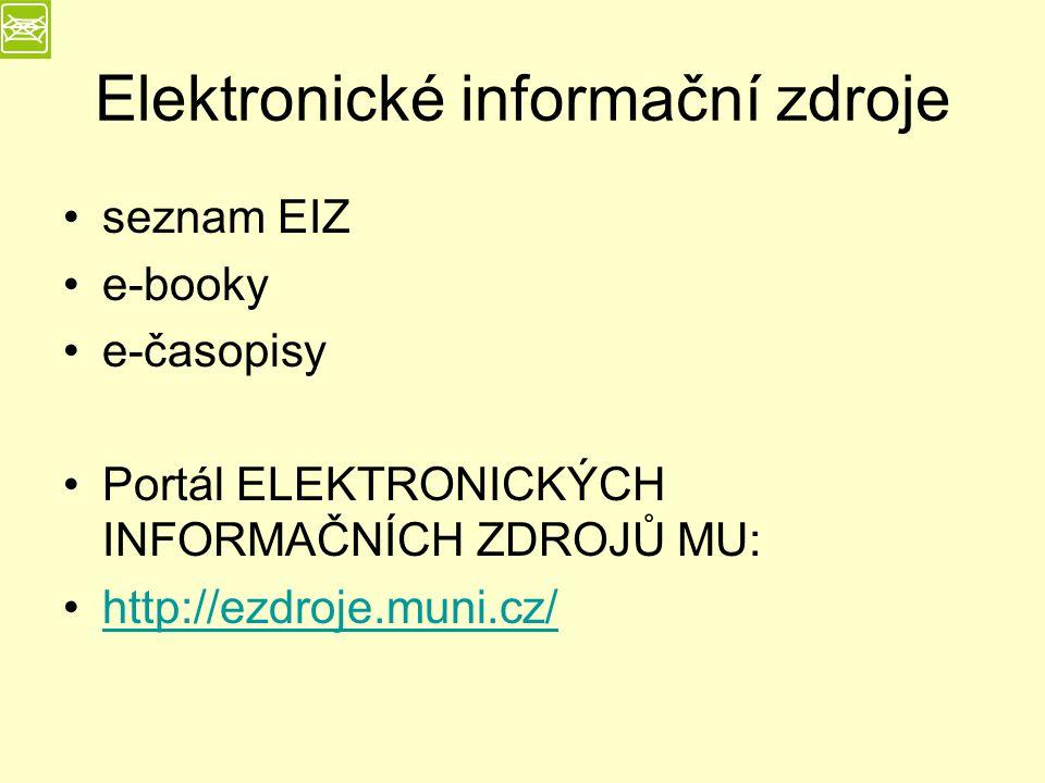 Elektronické informační zdroje seznam EIZ e-booky e-časopisy Portál ELEKTRONICKÝCH INFORMAČNÍCH ZDROJŮ MU: http://ezdroje.muni.cz/