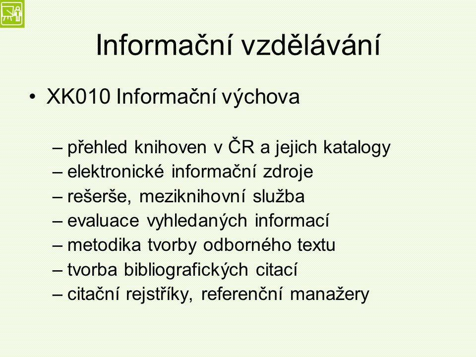 Informační vzdělávání XK010 Informační výchova –přehled knihoven v ČR a jejich katalogy –elektronické informační zdroje –rešerše, meziknihovní služba –evaluace vyhledaných informací –metodika tvorby odborného textu –tvorba bibliografických citací –citační rejstříky, referenční manažery