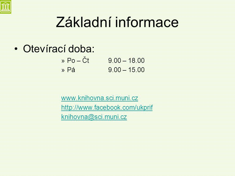 Základní informace Otevírací doba: »Po – Čt 9.00 – 18.00 »Pá 9.00 – 15.00 www.knihovna.sci.muni.cz http://www.facebook.com/ukprif knihovna@sci.muni.cz