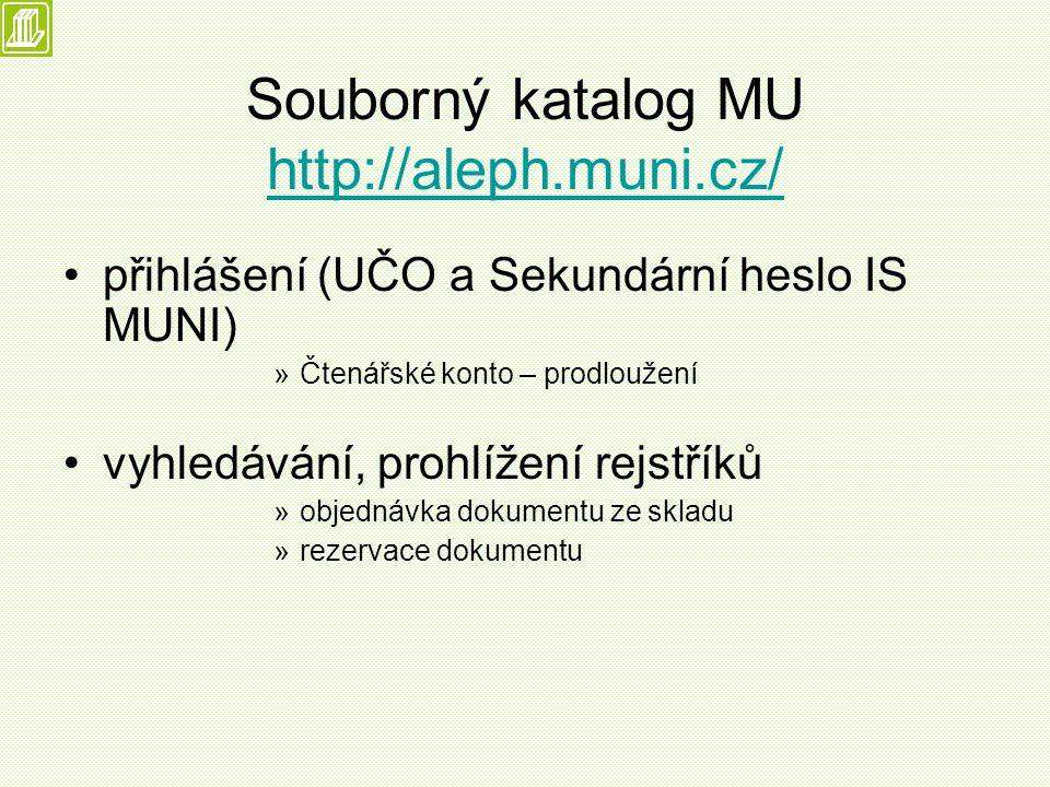 Souborný katalog MU http://aleph.muni.cz/ http://aleph.muni.cz/ přihlášení (UČO a Sekundární heslo IS MUNI) »Čtenářské konto – prodloužení vyhledávání, prohlížení rejstříků »objednávka dokumentu ze skladu »rezervace dokumentu
