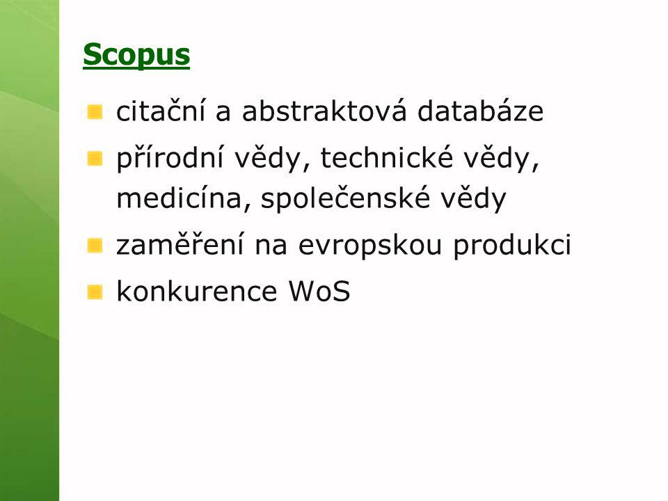 Scopus citační a abstraktová databáze přírodní vědy, technické vědy, medicína, společenské vědy zaměření na evropskou produkci konkurence WoS