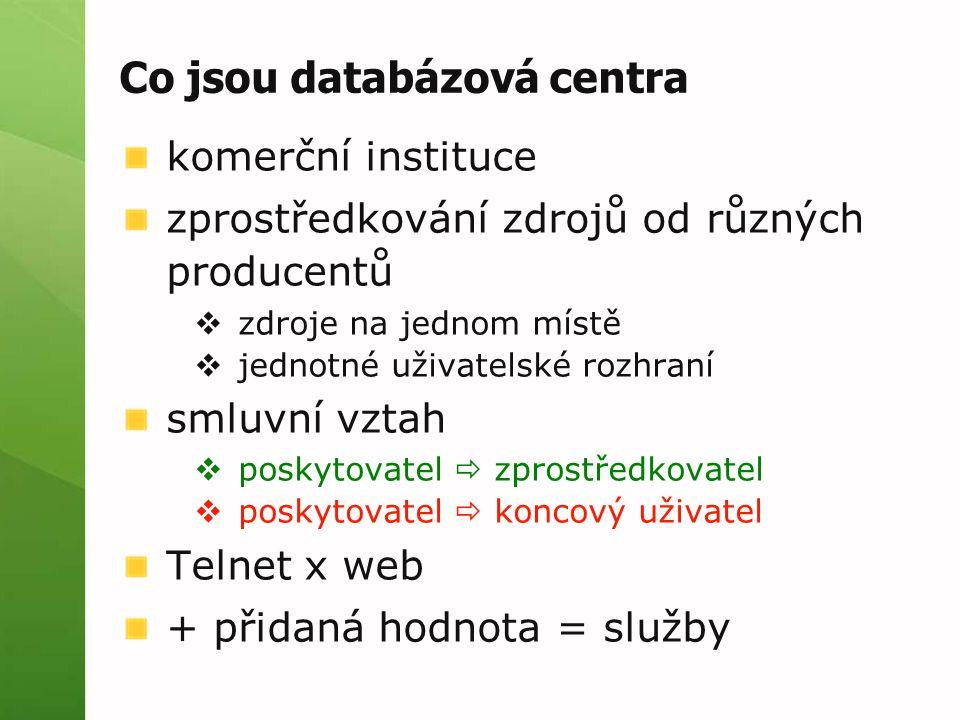 Co jsou databázová centra komerční instituce zprostředkování zdrojů od různých producentů  zdroje na jednom místě  jednotné uživatelské rozhraní smluvní vztah  poskytovatel  zprostředkovatel  poskytovatel  koncový uživatel Telnet x web + přidaná hodnota = služby