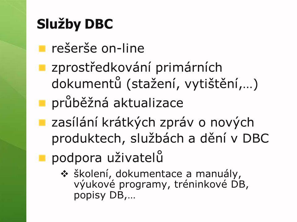 Služby DBC rešerše on-line zprostředkování primárních dokumentů (stažení, vytištění,…) průběžná aktualizace zasílání krátkých zpráv o nových produktech, službách a dění v DBC podpora uživatelů  školení, dokumentace a manuály, výukové programy, tréninkové DB, popisy DB,…
